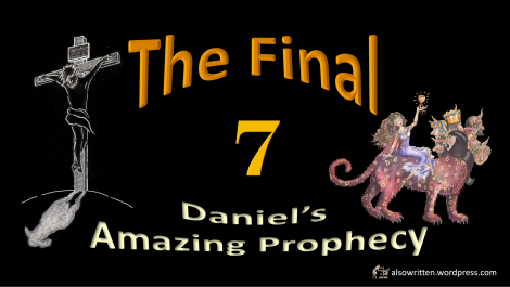 The Final 7 - Daniel's Amazing Prophecy resized
